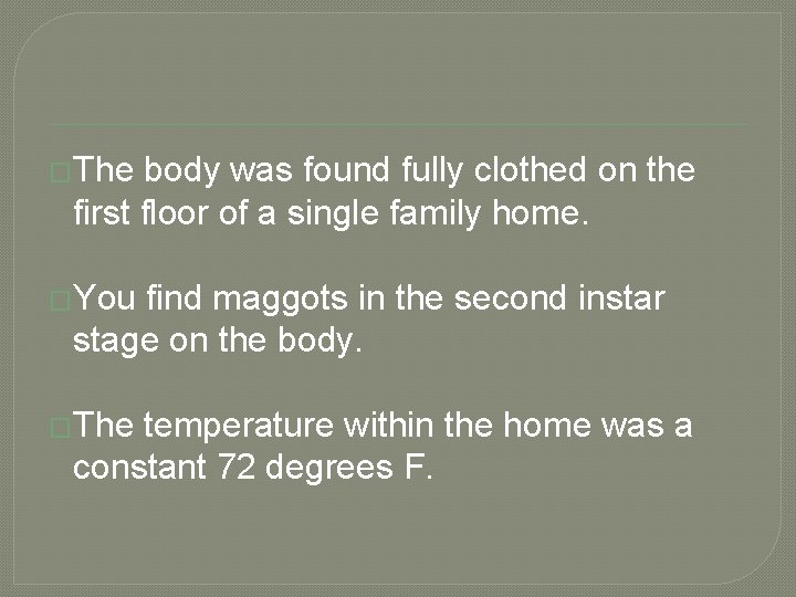 �The body was found fully clothed on the first floor of a single family