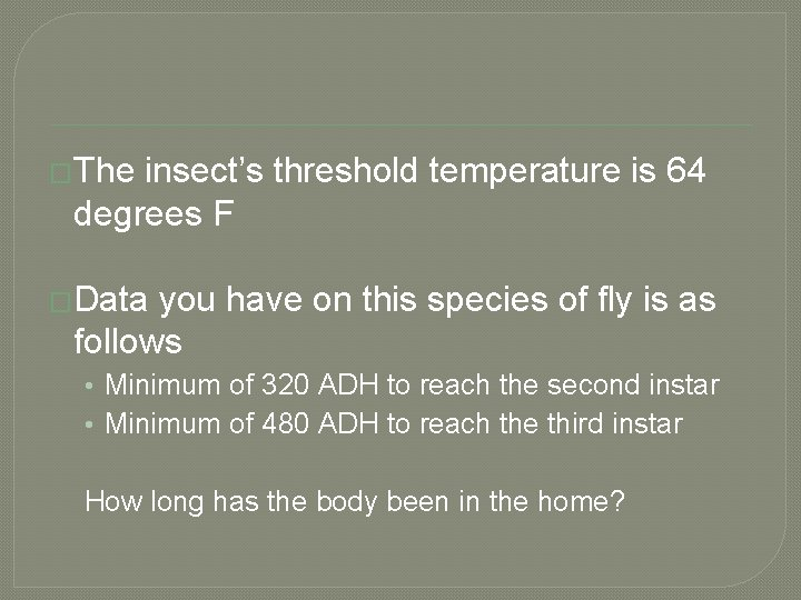 �The insect's threshold temperature is 64 degrees F �Data you have on this species