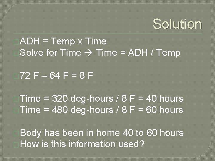 Solution �ADH = Temp x Time �Solve for Time = ADH / Temp �