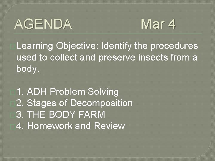 AGENDA Mar 4 �Learning Objective: Identify the procedures used to collect and preserve insects