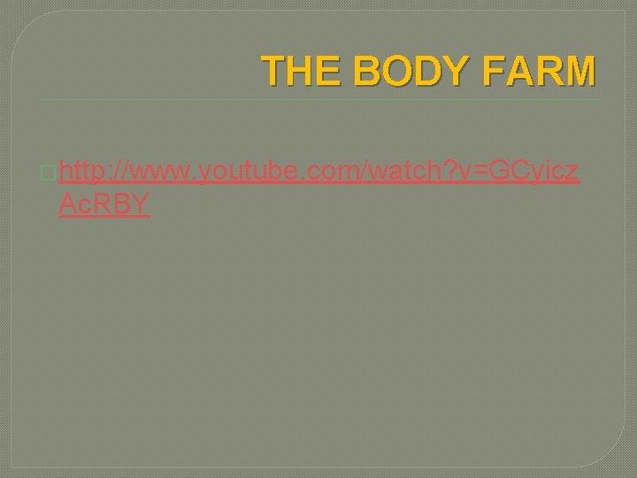 THE BODY FARM �http: //www. youtube. com/watch? v=GCyicz Ac. RBY