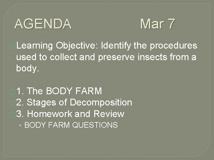AGENDA Mar 7 �Learning Objective: Identify the procedures used to collect and preserve insects