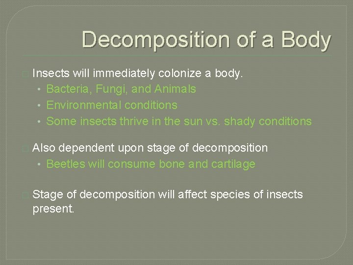 Decomposition of a Body � Insects will immediately colonize a body. • Bacteria, Fungi,