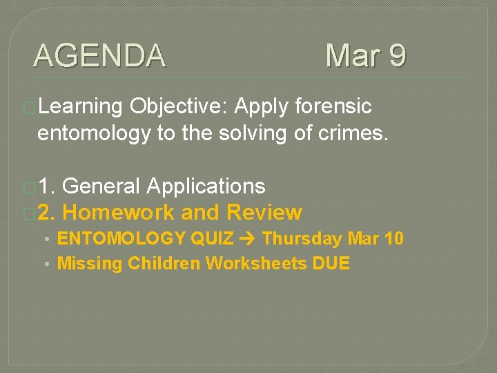 AGENDA Mar 9 �Learning Objective: Apply forensic entomology to the solving of crimes. �
