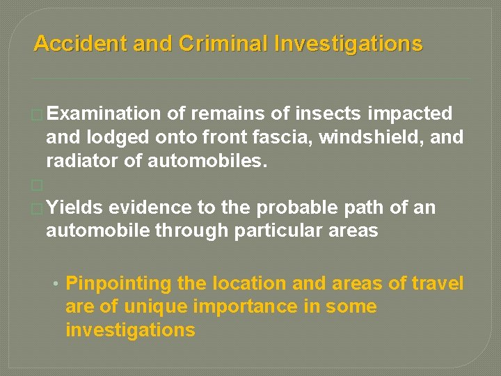 Accident and Criminal Investigations � Examination of remains of insects impacted and lodged onto
