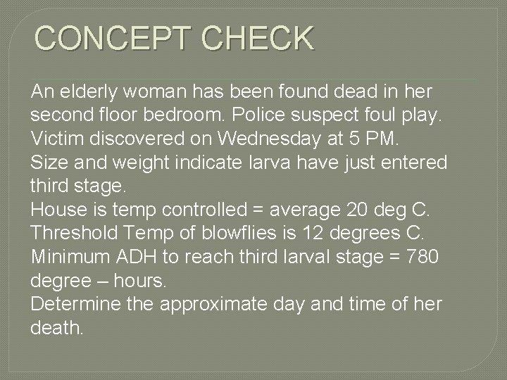 CONCEPT CHECK An elderly woman has been found dead in her second floor bedroom.