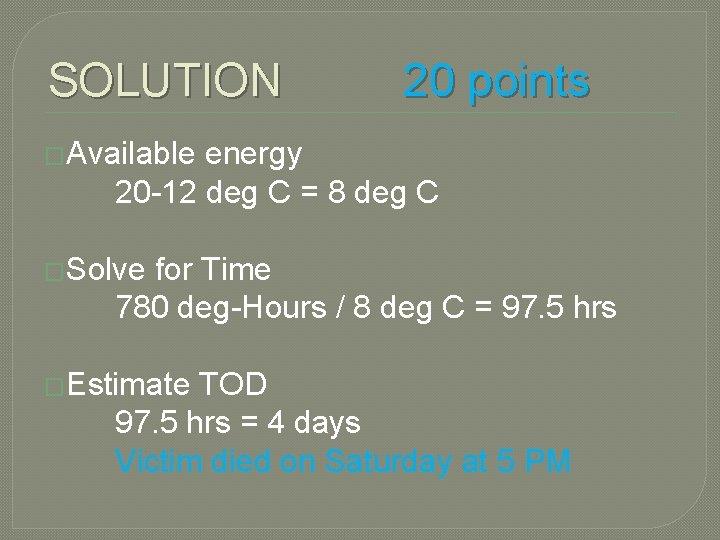 SOLUTION 20 points �Available energy 20 -12 deg C = 8 deg C �Solve