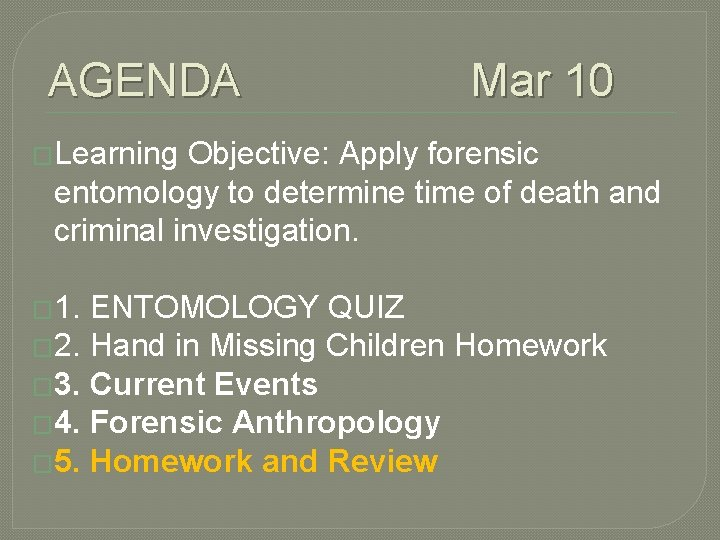 AGENDA Mar 10 �Learning Objective: Apply forensic entomology to determine time of death and