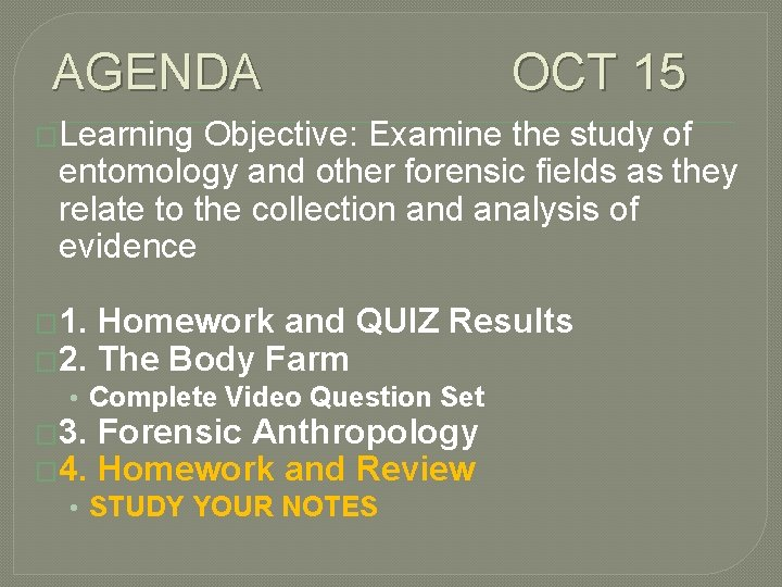 AGENDA OCT 15 �Learning Objective: Examine the study of entomology and other forensic fields