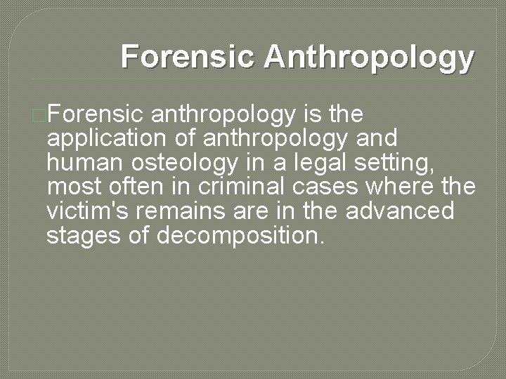 Forensic Anthropology �Forensic anthropology is the application of anthropology and human osteology in a