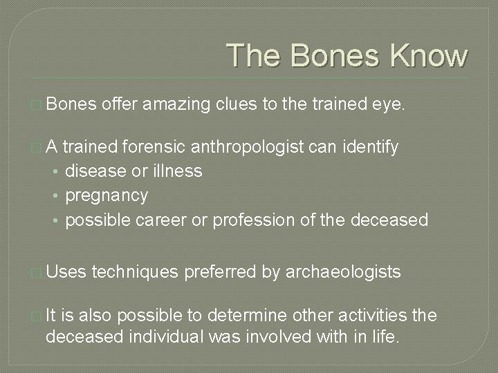 The Bones Know � Bones offer amazing clues to the trained eye. � A