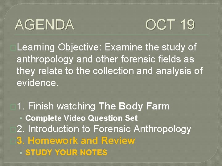 AGENDA OCT 19 �Learning Objective: Examine the study of anthropology and other forensic fields