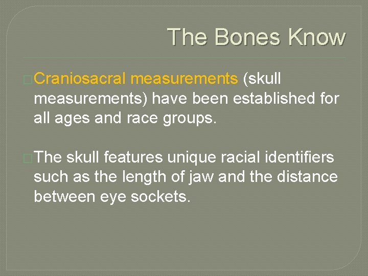 The Bones Know �Craniosacral measurements (skull measurements) have been established for all ages and