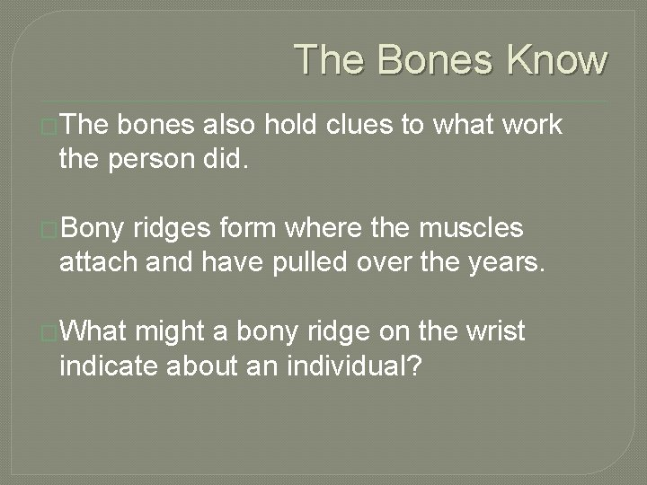 The Bones Know �The bones also hold clues to what work the person did.