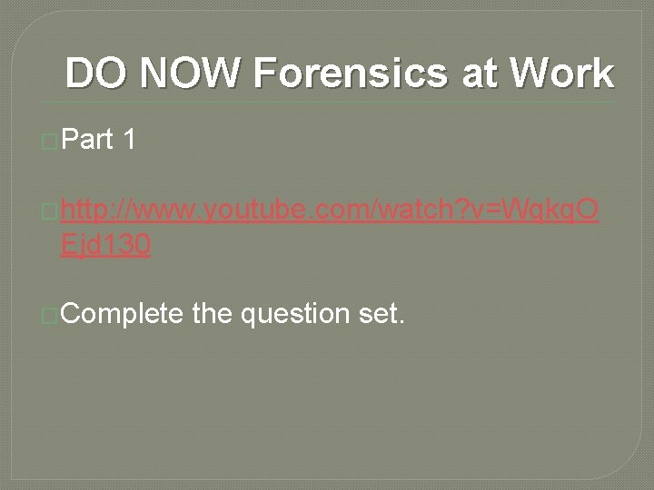 DO NOW Forensics at Work �Part 1 �http: //www. youtube. com/watch? v=Wqkq. O Ejd