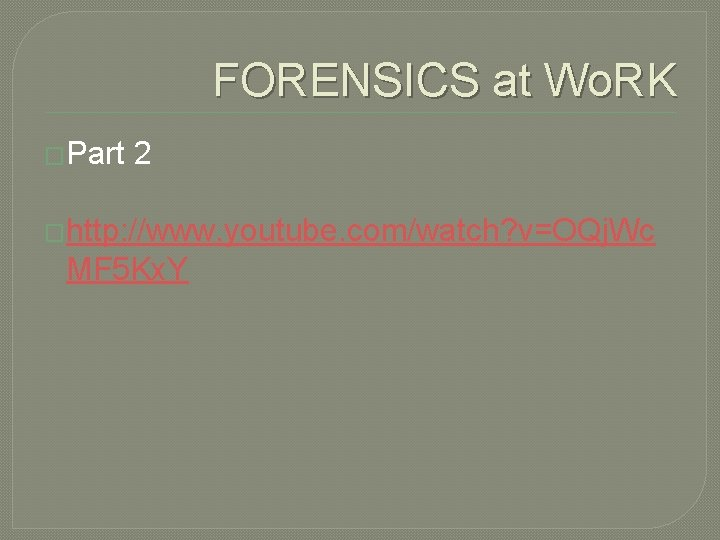 FORENSICS at Wo. RK �Part 2 �http: //www. youtube. com/watch? v=OQj. Wc MF 5