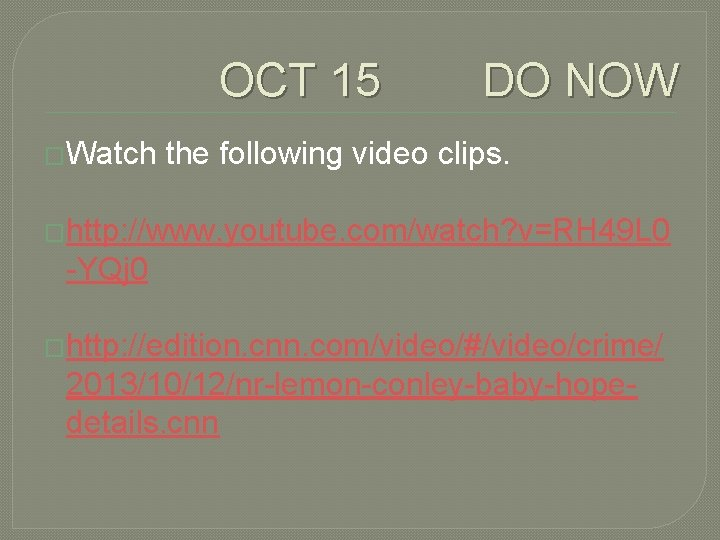 OCT 15 DO NOW �Watch the following video clips. �http: //www. youtube. com/watch? v=RH