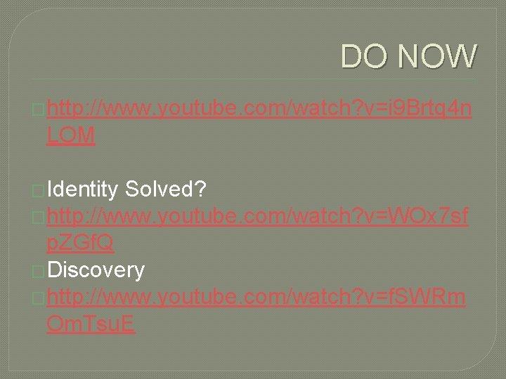 DO NOW �http: //www. youtube. com/watch? v=i 9 Brtq 4 n LOM �Identity Solved?
