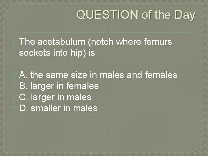 QUESTION of the Day �The acetabulum (notch where femurs sockets into hip) is �A.