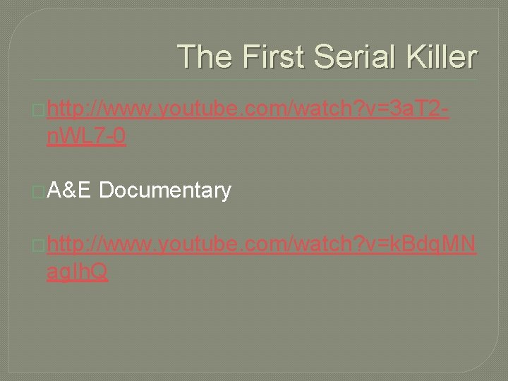 The First Serial Killer �http: //www. youtube. com/watch? v=3 a. T 2 - n.