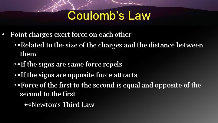 Coulomb's Law • Point charges exert force on each other ⊶Related to the size