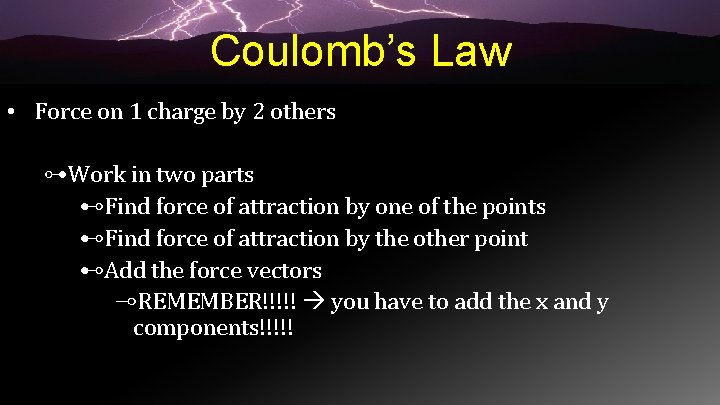 Coulomb's Law • Force on 1 charge by 2 others ⊶Work in two parts