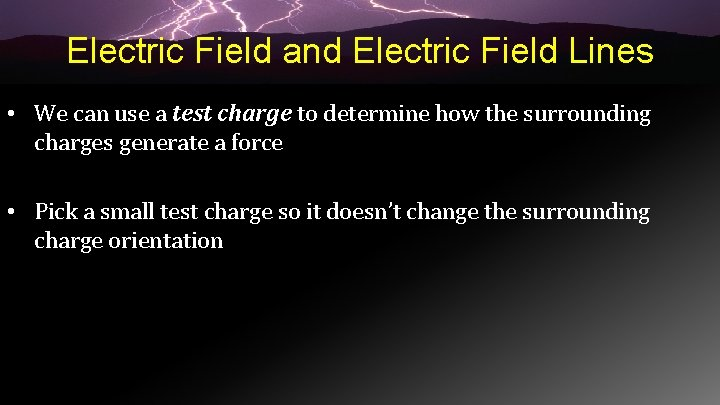 Electric Field and Electric Field Lines • We can use a test charge to