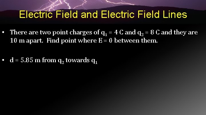 Electric Field and Electric Field Lines • There are two point charges of q