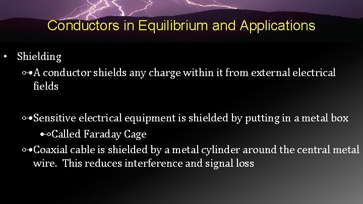Conductors in Equilibrium and Applications • Shielding ⊶A conductor shields any charge within it