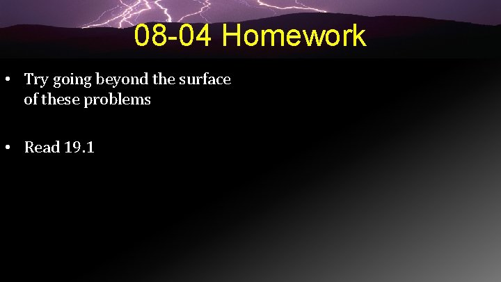 08 -04 Homework • Try going beyond the surface of these problems • Read