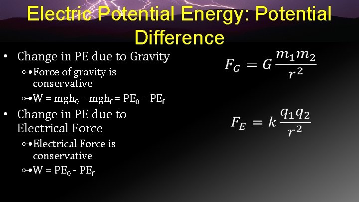 Electric Potential Energy: Potential Difference • Change in PE due to Gravity ⊶Force of