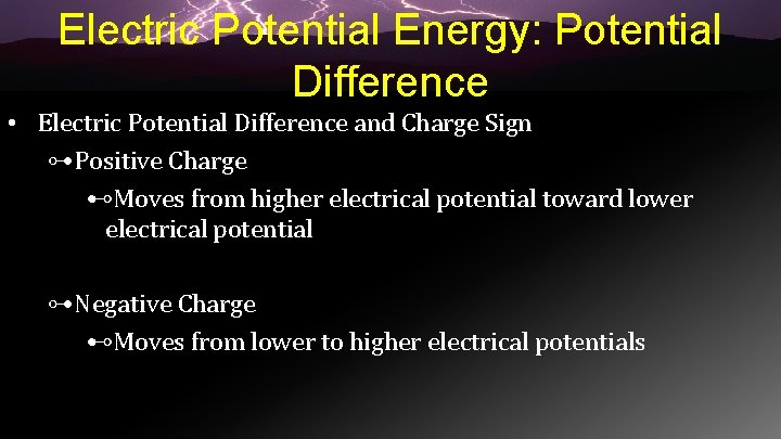 Electric Potential Energy: Potential Difference • Electric Potential Difference and Charge Sign ⊶Positive Charge