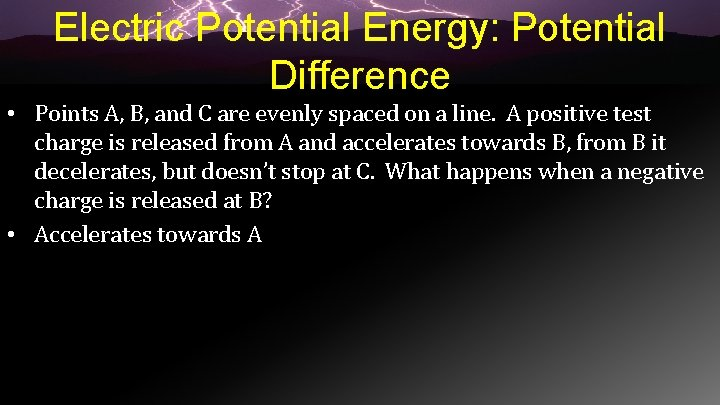 Electric Potential Energy: Potential Difference • Points A, B, and C are evenly spaced