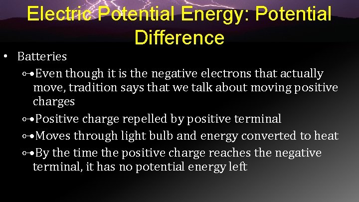 Electric Potential Energy: Potential Difference • Batteries ⊶Even though it is the negative electrons