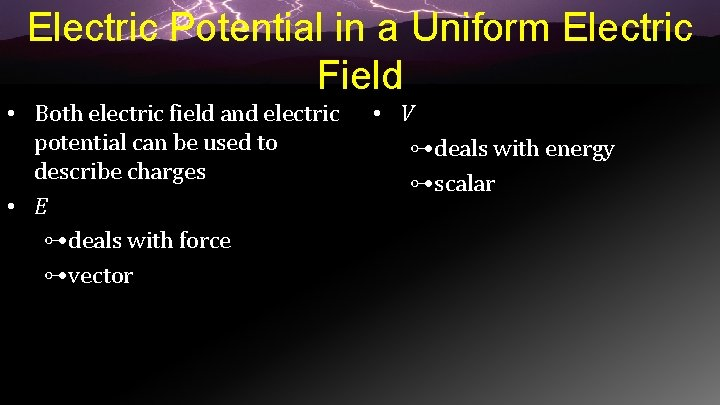 Electric Potential in a Uniform Electric Field • Both electric field and electric potential