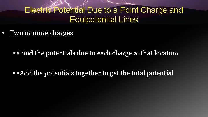 Electric Potential Due to a Point Charge and Equipotential Lines • Two or more