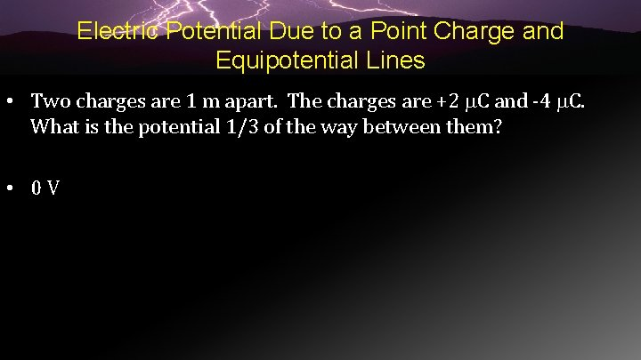 Electric Potential Due to a Point Charge and Equipotential Lines • Two charges are