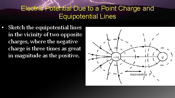 Electric Potential Due to a Point Charge and Equipotential Lines • Sketch the equipotential