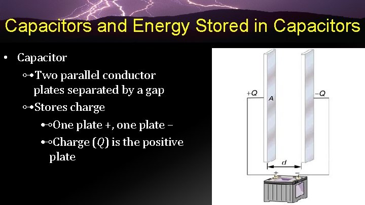 Capacitors and Energy Stored in Capacitors • Capacitor ⊶Two parallel conductor plates separated by
