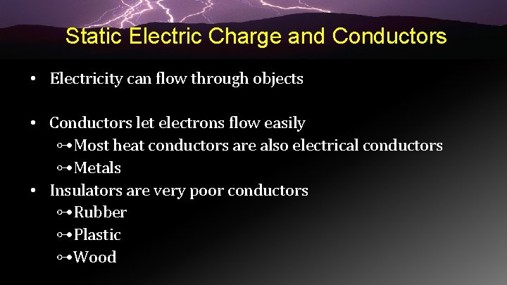 Static Electric Charge and Conductors • Electricity can flow through objects • Conductors let