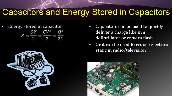 Capacitors and Energy Stored in Capacitors • • Capacitors can be used to quickly