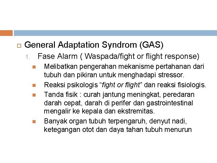 General Adaptation Syndrom (GAS) Fase Alarm ( Waspada/fight or flight response) 1. Melibatkan