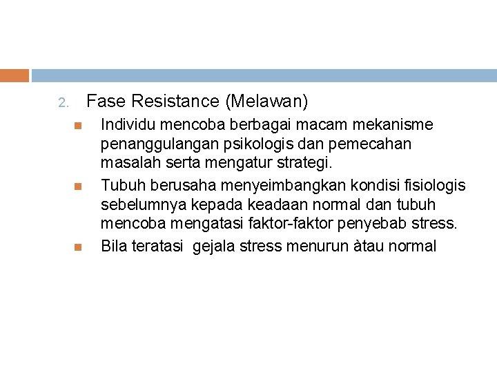 Fase Resistance (Melawan) 2. Individu mencoba berbagai macam mekanisme penanggulangan psikologis dan pemecahan masalah