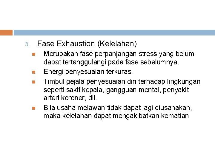 Fase Exhaustion (Kelelahan) 3. Merupakan fase perpanjangan stress yang belum dapat tertanggulangi pada fase