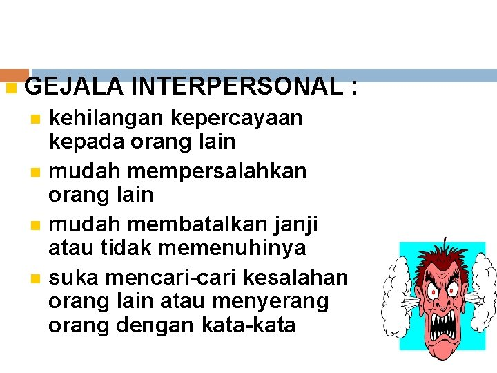 GEJALA INTERPERSONAL : kehilangan kepercayaan kepada orang lain mudah mempersalahkan orang lain mudah
