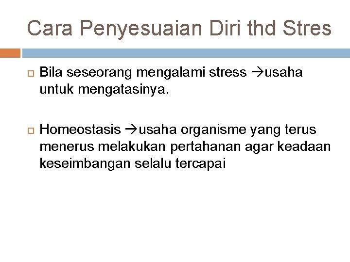 Cara Penyesuaian Diri thd Stres Bila seseorang mengalami stress usaha untuk mengatasinya. Homeostasis usaha
