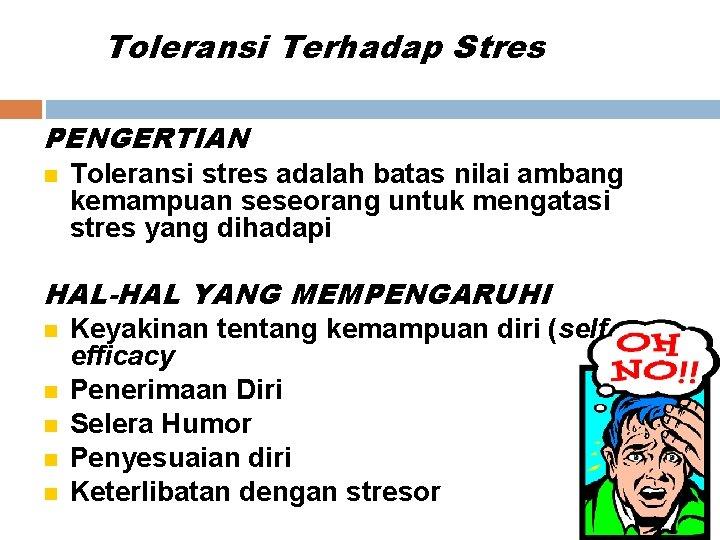 Toleransi Terhadap Stres PENGERTIAN Toleransi stres adalah batas nilai ambang kemampuan seseorang untuk mengatasi