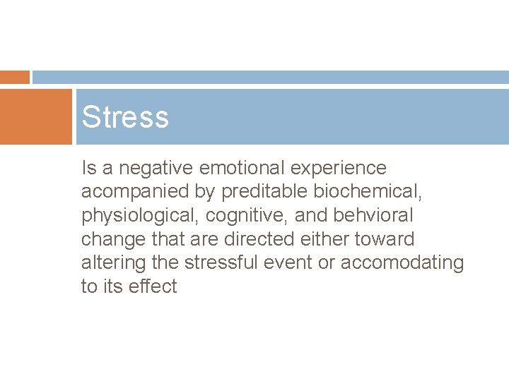 Stress Is a negative emotional experience acompanied by preditable biochemical, physiological, cognitive, and behvioral