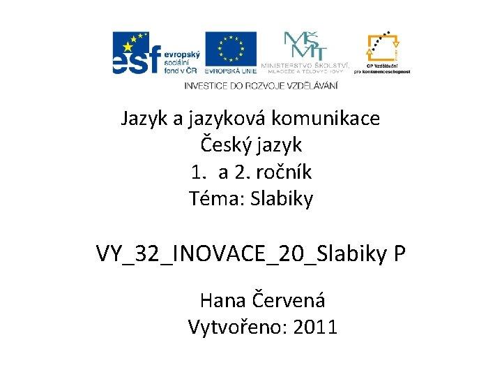Jazyk a jazyková komunikace Český jazyk 1. a 2. ročník Téma: Slabiky VY_32_INOVACE_20_Slabiky P