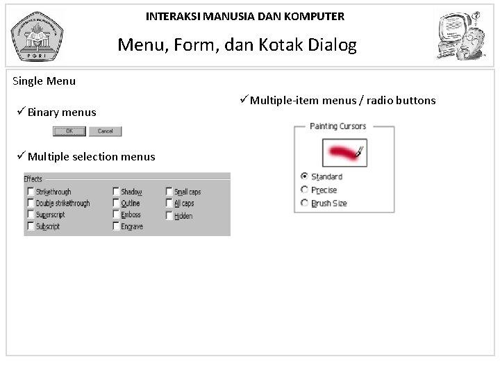 INTERAKSI MANUSIA DAN KOMPUTER Menu, Form, dan Kotak Dialog Single Menu üBinary menus üMultiple